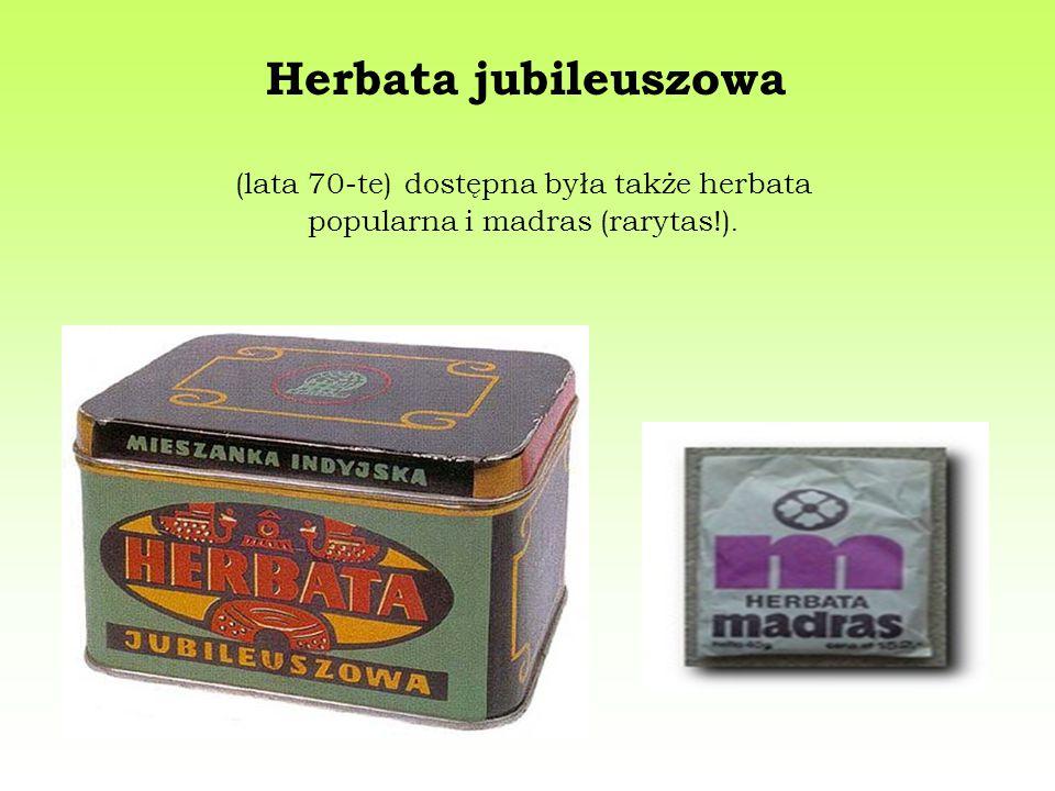 (lata 70-te) dostępna była także herbata popularna i madras (rarytas!). Herbata jubileuszowa