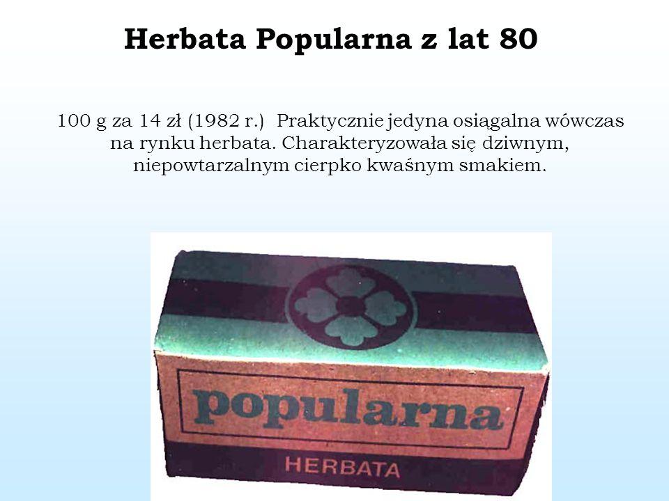 100 g za 14 zł (1982 r.) Praktycznie jedyna osiągalna wówczas na rynku herbata. Charakteryzowała się dziwnym, niepowtarzalnym cierpko kwaśnym smakiem.