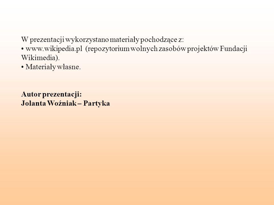 W prezentacji wykorzystano materiały pochodzące z: www.wikipedia.pl (repozytorium wolnych zasobów projektów Fundacji Wikimedia). Materiały własne. Aut