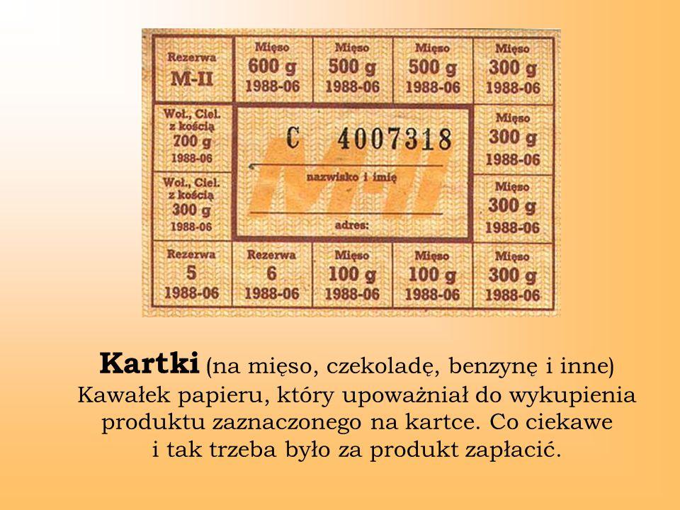 Kartki (na mięso, czekoladę, benzynę i inne) Kawałek papieru, który upoważniał do wykupienia produktu zaznaczonego na kartce. Co ciekawe i tak trzeba