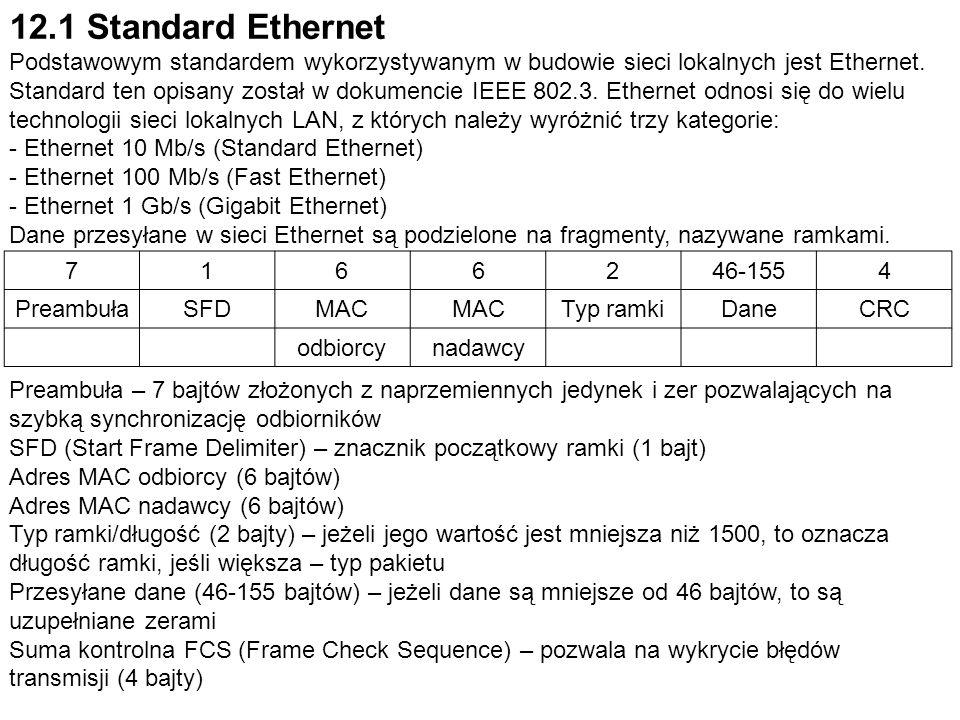 12.1 Standard Ethernet Podstawowym standardem wykorzystywanym w budowie sieci lokalnych jest Ethernet. Standard ten opisany został w dokumencie IEEE 8