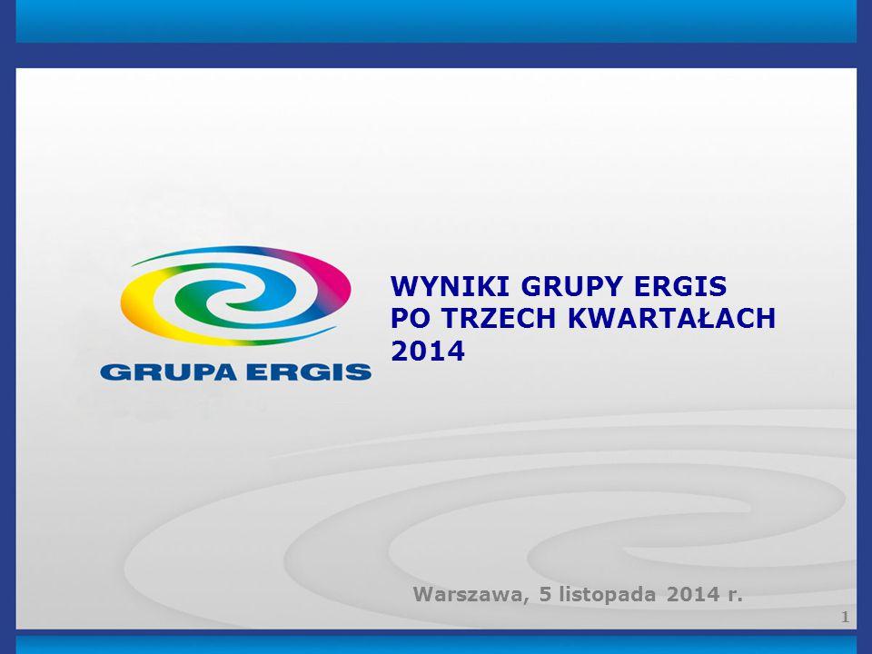 1 WYNIKI GRUPY ERGIS PO TRZECH KWARTAŁACH 2014 Warszawa, 5 listopada 2014 r.
