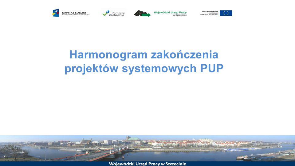 Wojewódzki Urząd Pracy w Szczecinie Harmonogram zakończenia projektów systemowych PUP