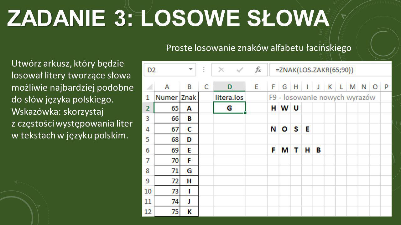 ZADANIE 3: ZADANIE 3: LOSOWE SŁOWA Utwórz arkusz, który będzie losował litery tworzące słowa możliwie najbardziej podobne do słów języka polskiego. Ws