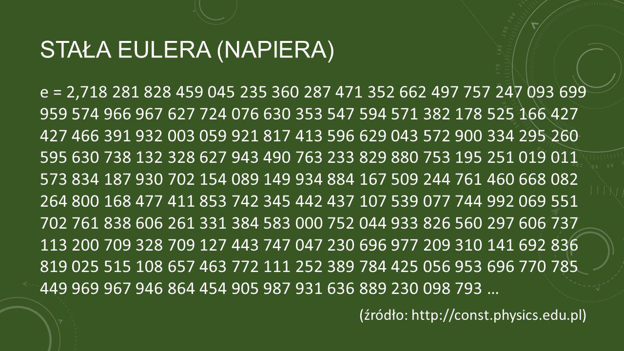 STAŁA EULERA (NAPIERA) e = 2,718 281 828 459 045 235 360 287 471 352 662 497 757 247 093 699 959 574 966 967 627 724 076 630 353 547 594 571 382 178 5