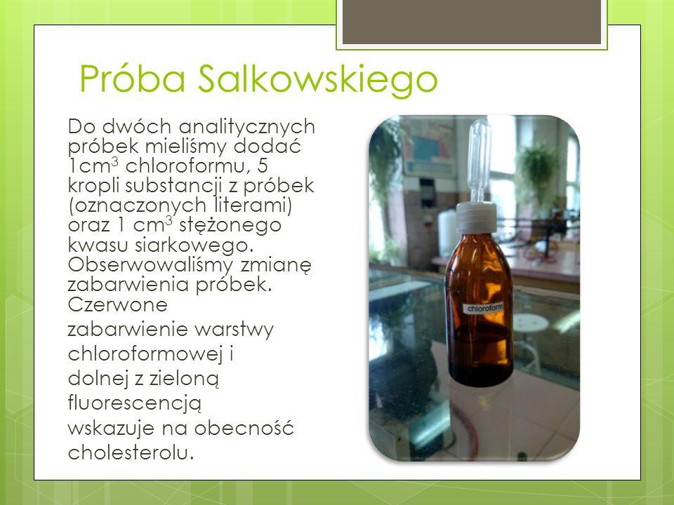 Próba Salkowskiego Do dwóch analitycznych próbek mieliśmy dodać 1cm 3 chloroformu, 5 kropli substancji z próbek (oznaczonych literami) oraz 1 cm 3 stę