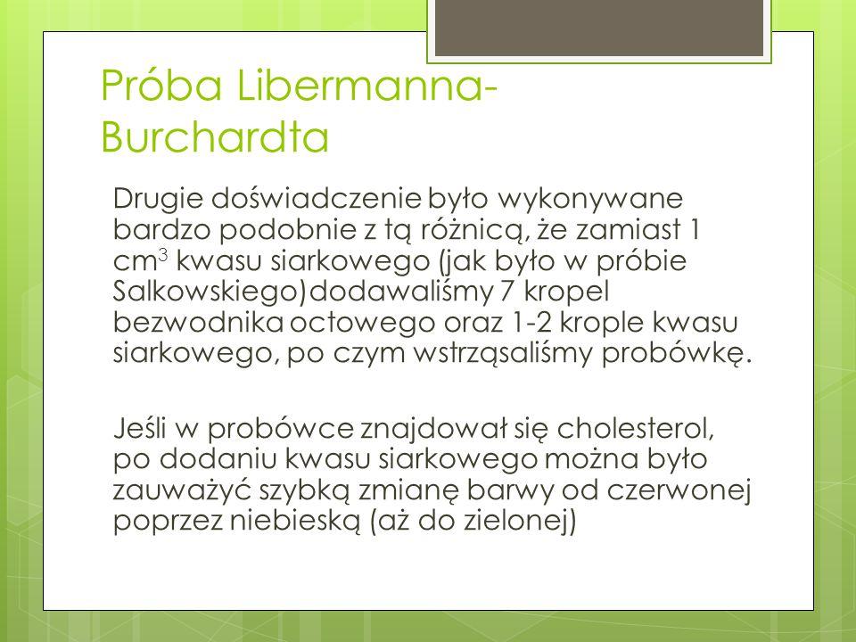 Próba Libermanna- Burchardta Drugie doświadczenie było wykonywane bardzo podobnie z tą różnicą, że zamiast 1 cm 3 kwasu siarkowego (jak było w próbie
