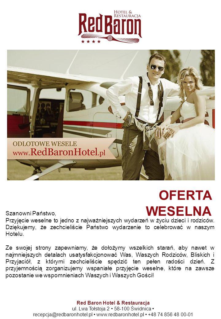 OFERTA WESELNA Red Baron Hotel & Restauracja ul. Lwa Tołstoja 2 58-100 Świdnica recepcja@redbaronhotel.pl www.redbaronhotel.pl +48 74 856 48 00-01 Sza