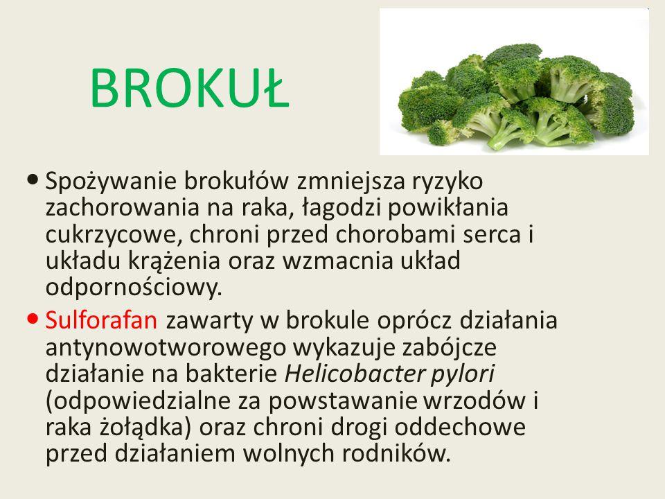BROKUŁ Spożywanie brokułów zmniejsza ryzyko zachorowania na raka, łagodzi powikłania cukrzycowe, chroni przed chorobami serca i układu krążenia oraz w