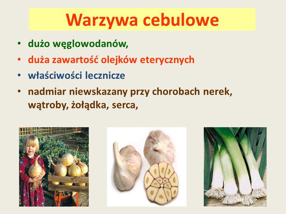 Warzywa cebulowe dużo węglowodanów, duża zawartość olejków eterycznych właściwości lecznicze nadmiar niewskazany przy chorobach nerek, wątroby, żołądk