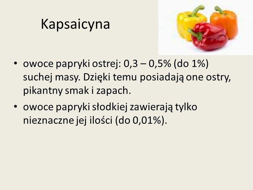 Kapsaicyna owoce papryki ostrej: 0,3 – 0,5% (do 1%) suchej masy. Dzięki temu posiadają one ostry, pikantny smak i zapach. owoce papryki słodkiej zawie