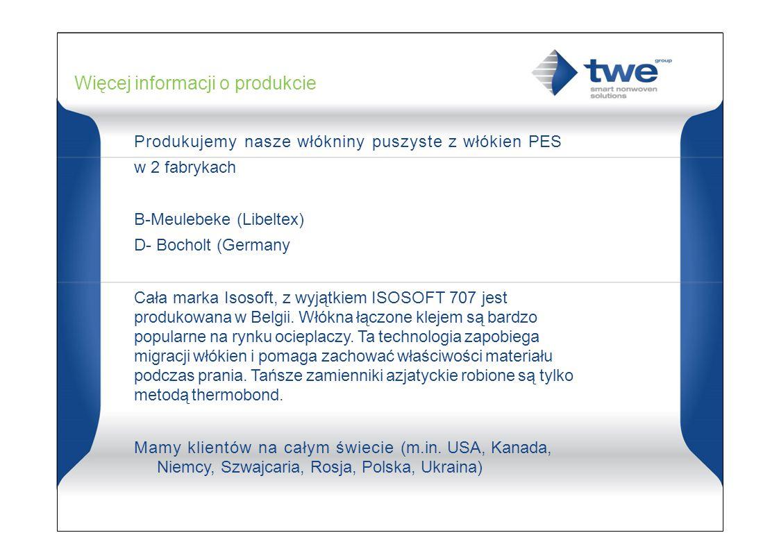 Więcej informacji o produkcie Produkujemy nasze włókniny puszyste z włókien PES w 2 fabrykach B-Meulebeke (Libeltex) D- Bocholt (Germany Cała marka Isosoft, z wyjątkiem ISOSOFT 707 jest produkowana w Belgii.