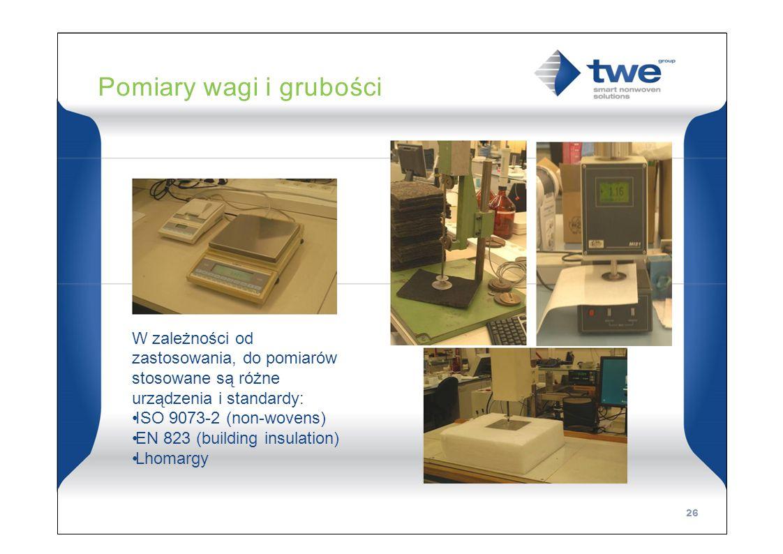 Pomiary wagi i grubości W zależności od zastosowania, do pomiarów stosowane są różne urządzenia i standardy: ISO 9073-2 (non-wovens) EN 823 (building insulation) Lhomargy 26