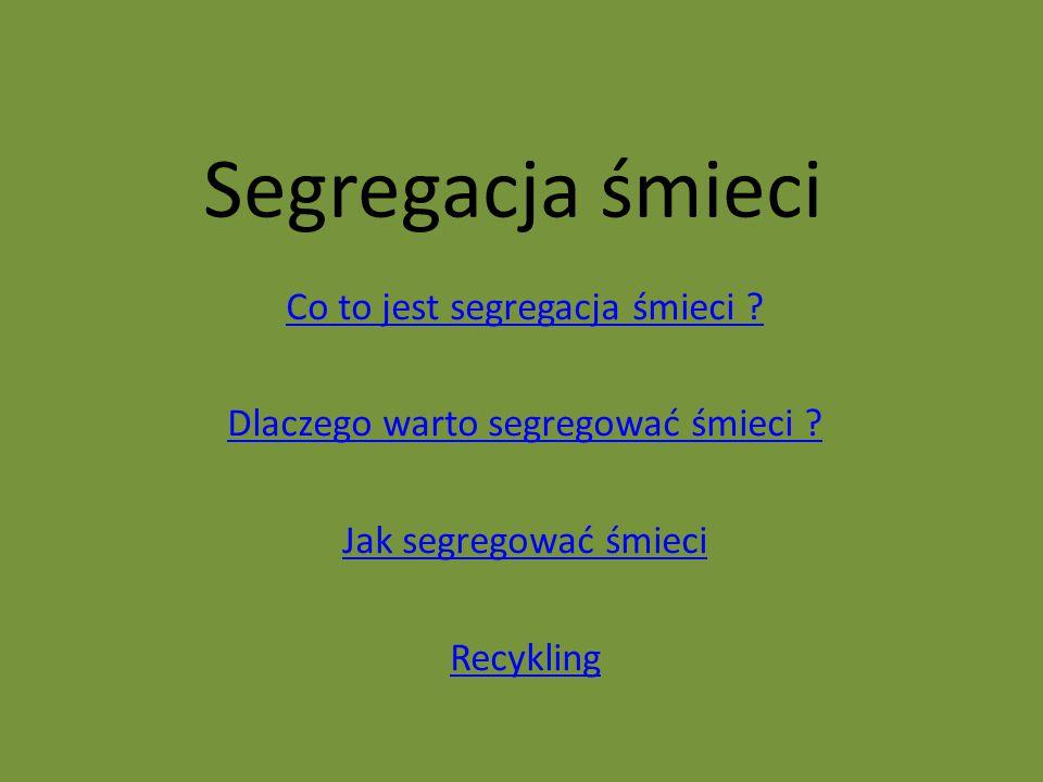 Segregacja śmieci Co to jest segregacja śmieci ? Dlaczego warto segregować śmieci ? Jak segregować śmieci Recykling