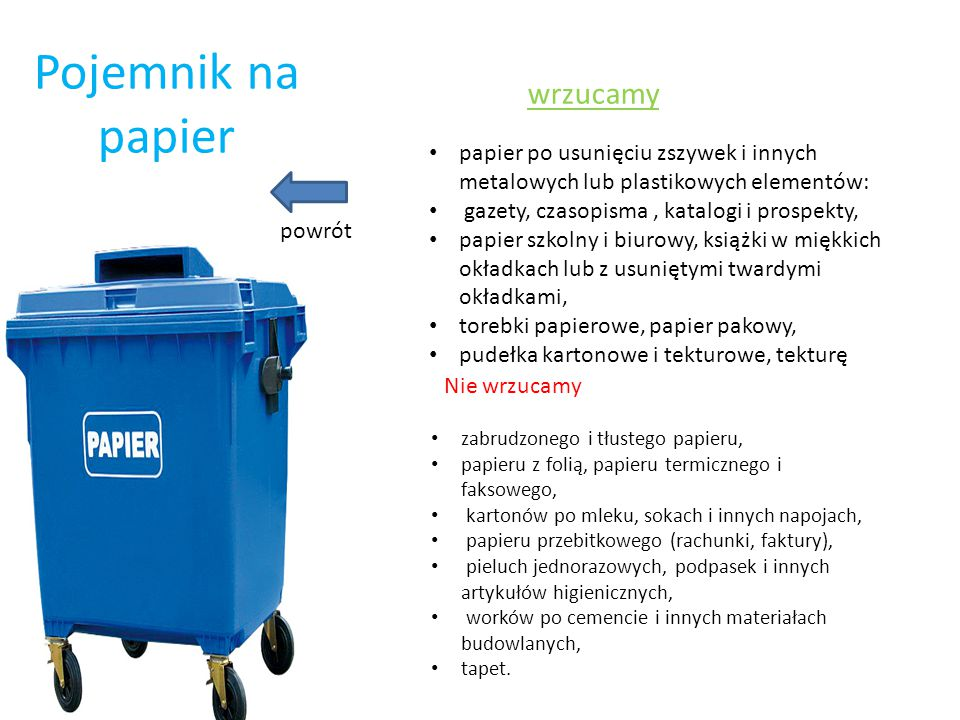 Pojemnik na papier wrzucamy papier po usunięciu zszywek i innych metalowych lub plastikowych elementów: gazety, czasopisma, katalogi i prospekty, papi