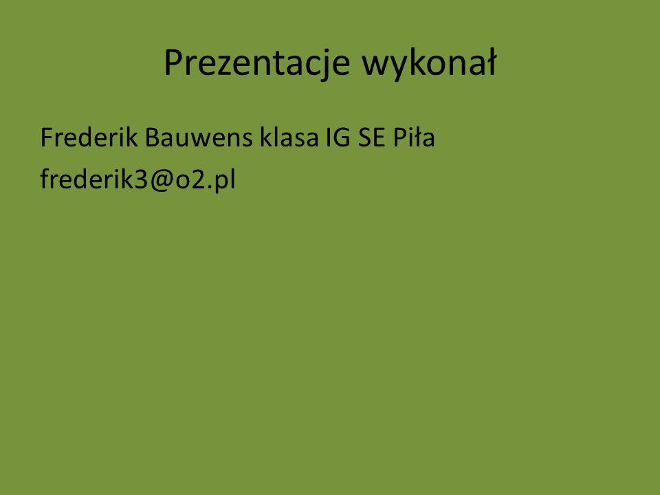 Prezentacje wykonał Frederik Bauwens klasa IG SE Piła frederik3@o2.pl