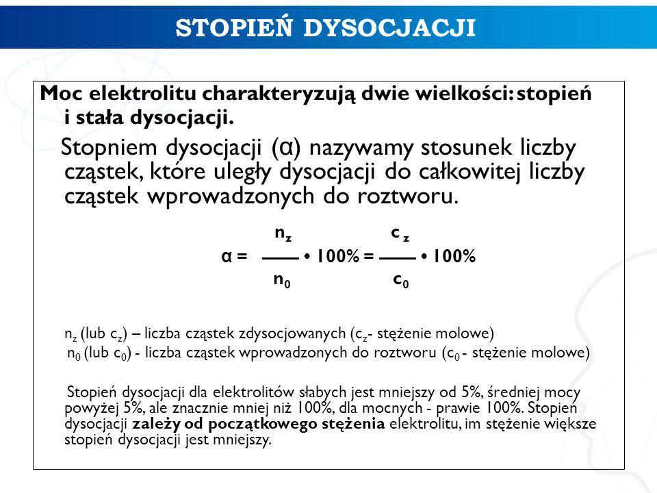 Moc elektrolitu charakteryzują dwie wielkości: stopień i stała dysocjacji.