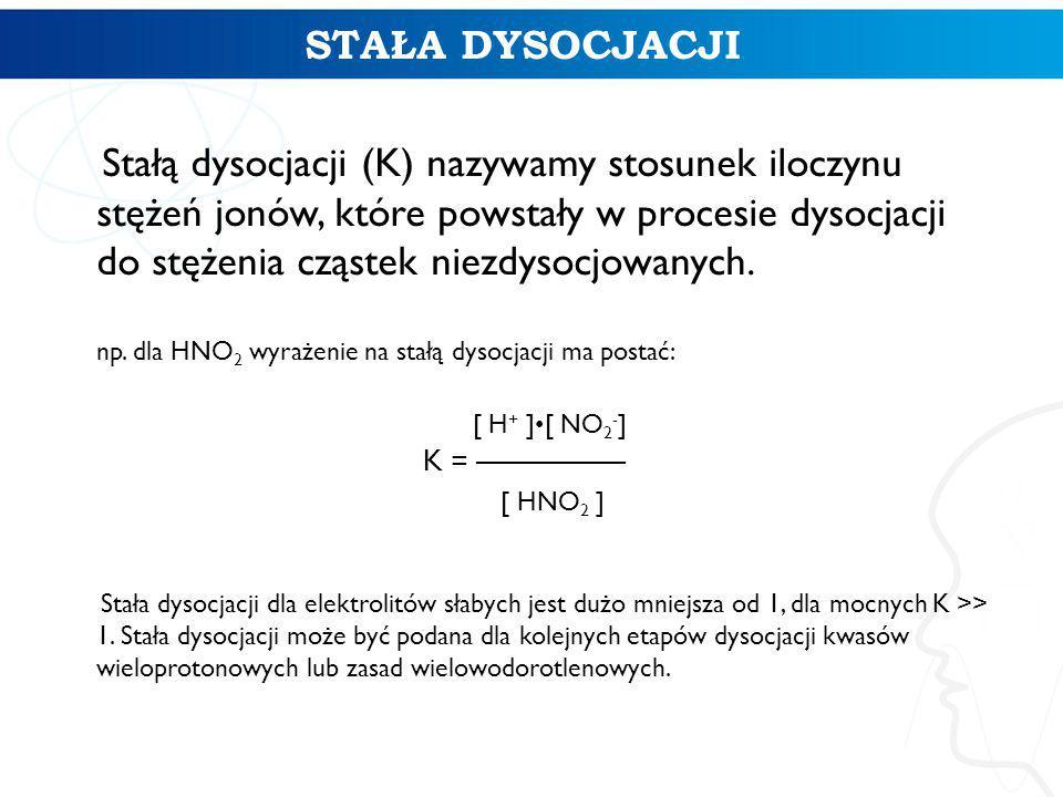Stałą dysocjacji (K) nazywamy stosunek iloczynu stężeń jonów, które powstały w procesie dysocjacji do stężenia cząstek niezdysocjowanych.