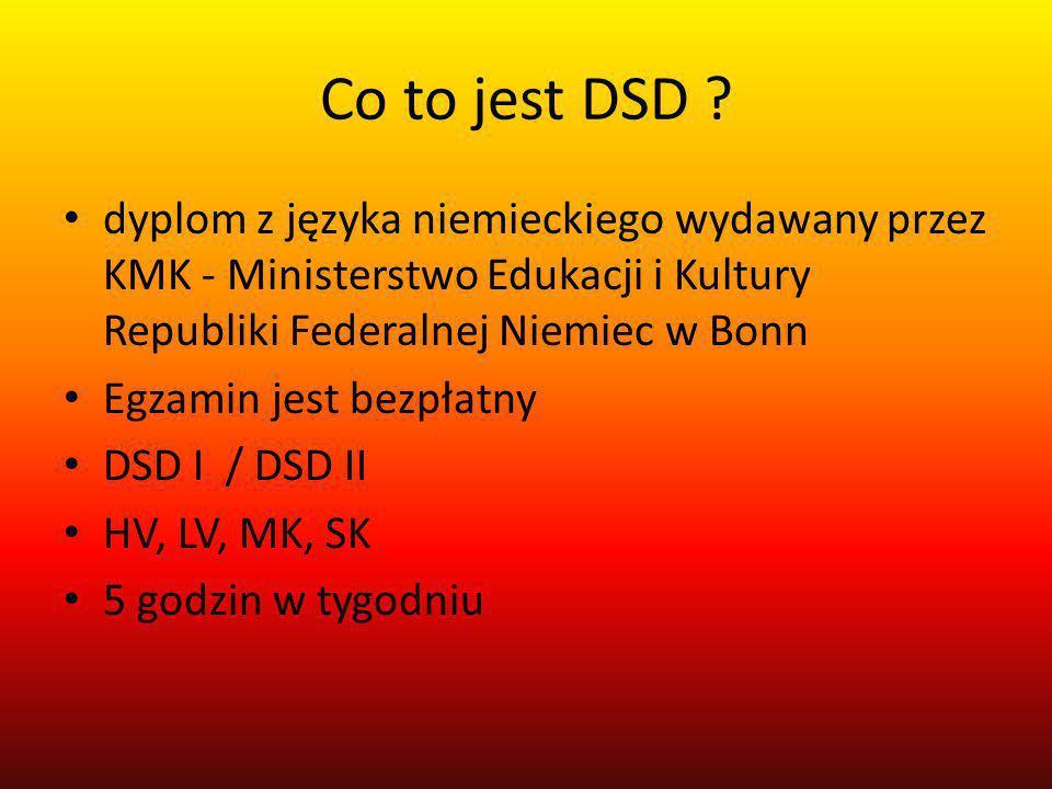 Co to jest DSD ? dyplom z języka niemieckiego wydawany przez KMK - Ministerstwo Edukacji i Kultury Republiki Federalnej Niemiec w Bonn Egzamin jest be