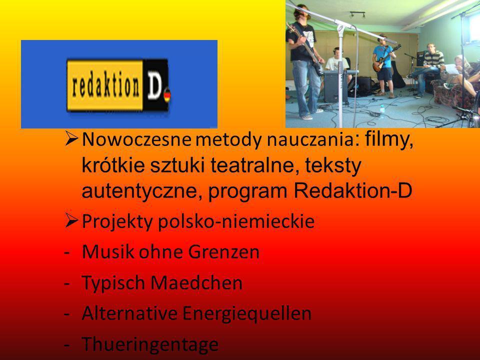  Nowoczesne metody nauczania : filmy, krótkie sztuki teatralne, teksty autentyczne, program Redaktion-D  Projekty polsko-niemieckie -Musik ohne Gren