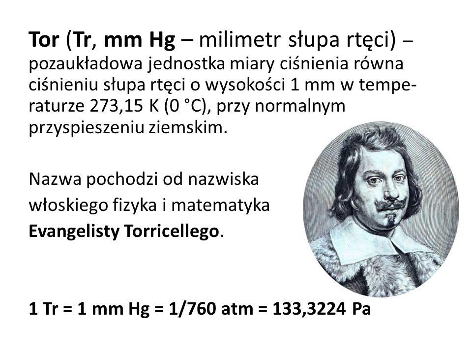 Tor (Tr, mm Hg – milimetr słupa rtęci) – pozaukładowa jednostka miary ciśnienia równa ciśnieniu słupa rtęci o wysokości 1 mm w tempe- raturze 273,15 K