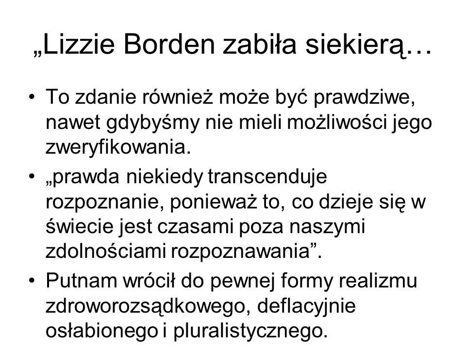 """""""Lizzie Borden zabiła siekierą… To zdanie również może być prawdziwe, nawet gdybyśmy nie mieli możliwości jego zweryfikowania. """"prawda niekiedy transc"""