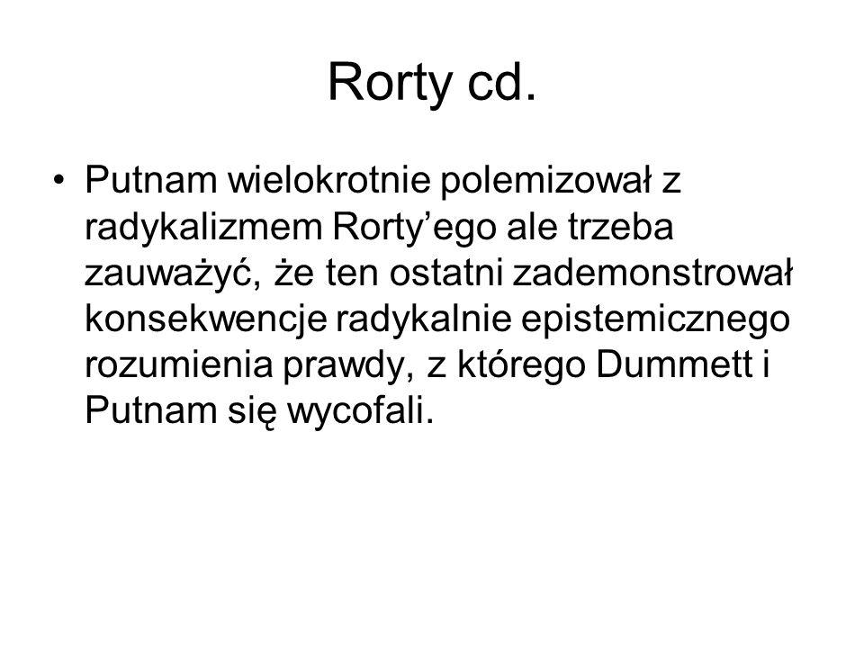 Rorty cd. Putnam wielokrotnie polemizował z radykalizmem Rorty'ego ale trzeba zauważyć, że ten ostatni zademonstrował konsekwencje radykalnie epistemi