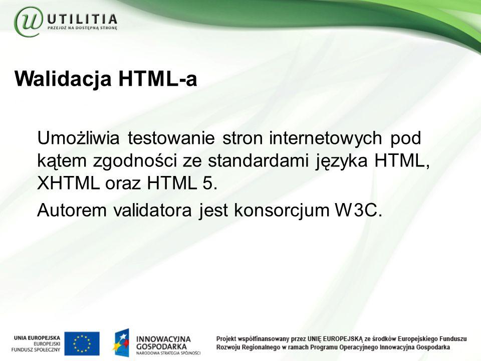 Walidacja HTML-a Umożliwia testowanie stron internetowych pod kątem zgodności ze standardami języka HTML, XHTML oraz HTML 5.
