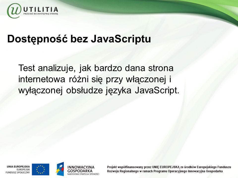 Dostępność bez JavaScriptu Test analizuje, jak bardzo dana strona internetowa różni się przy włączonej i wyłączonej obsłudze języka JavaScript.