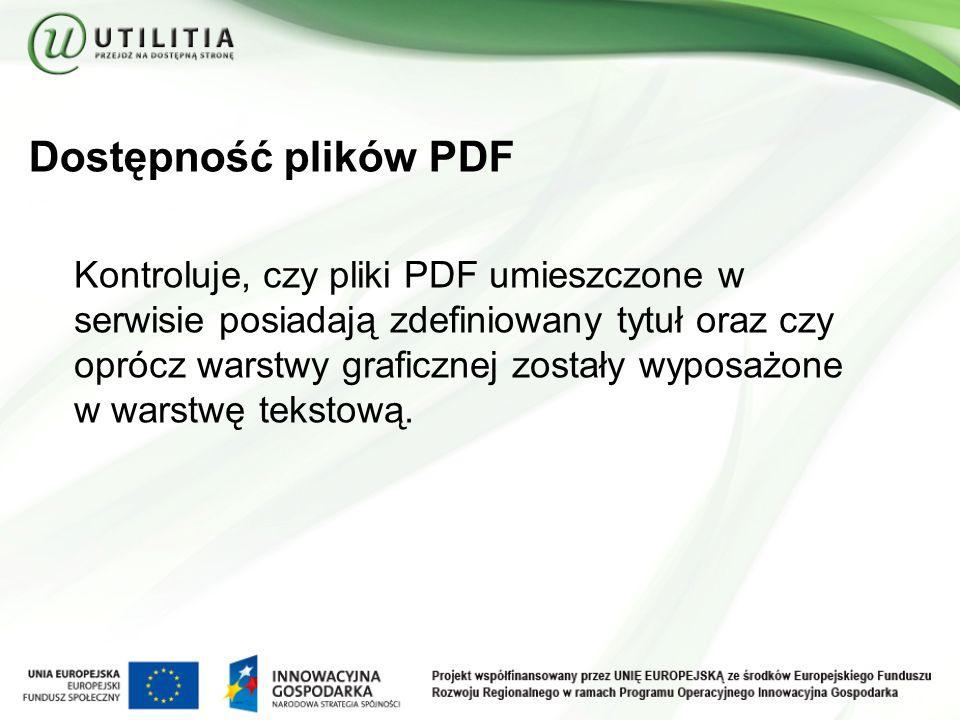 Dostępność plików PDF Kontroluje, czy pliki PDF umieszczone w serwisie posiadają zdefiniowany tytuł oraz czy oprócz warstwy graficznej zostały wyposażone w warstwę tekstową.