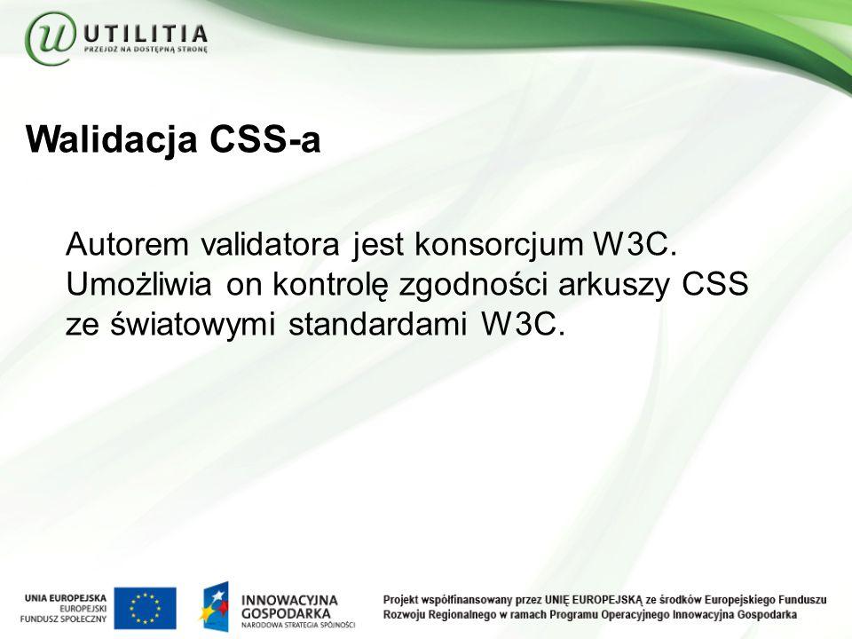 Walidacja CSS-a Autorem validatora jest konsorcjum W3C.