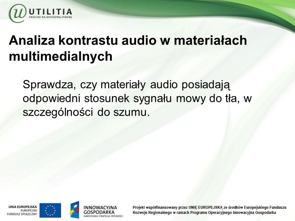 Analiza kontrastu audio w materiałach multimedialnych Sprawdza, czy materiały audio posiadają odpowiedni stosunek sygnału mowy do tła, w szczególności do szumu.