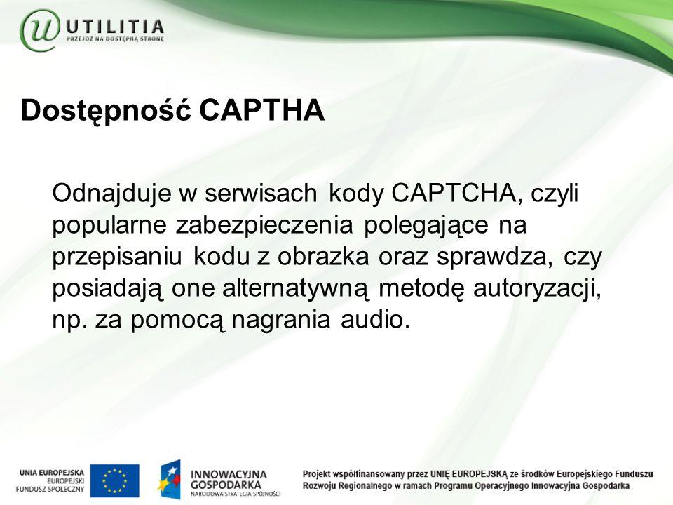 Dostępność CAPTHA Odnajduje w serwisach kody CAPTCHA, czyli popularne zabezpieczenia polegające na przepisaniu kodu z obrazka oraz sprawdza, czy posiadają one alternatywną metodę autoryzacji, np.