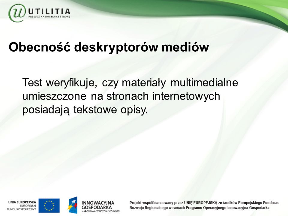 Obecność deskryptorów mediów Test weryfikuje, czy materiały multimedialne umieszczone na stronach internetowych posiadają tekstowe opisy.