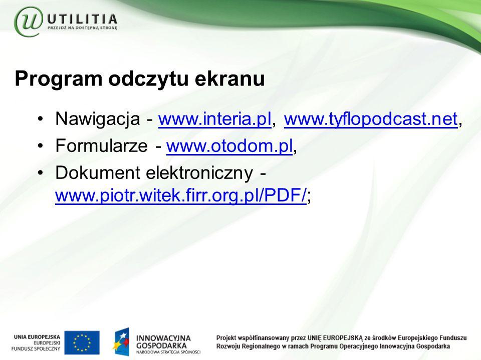 Program odczytu ekranu Nawigacja - www.interia.pl, www.tyflopodcast.net,www.interia.plwww.tyflopodcast.net Formularze - www.otodom.pl,www.otodom.pl Dokument elektroniczny - www.piotr.witek.firr.org.pl/PDF/; www.piotr.witek.firr.org.pl/PDF/