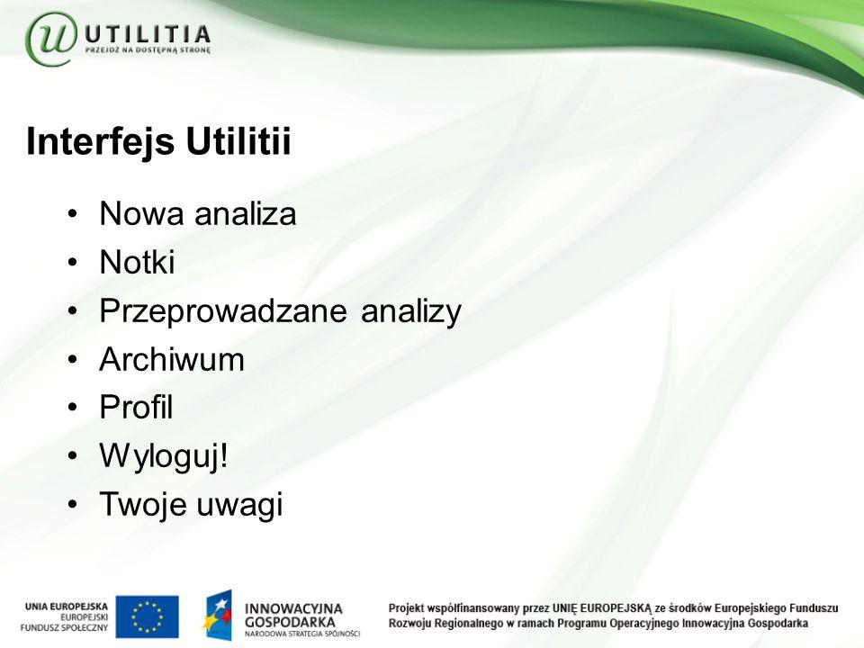 Interfejs Utilitii Nowa analiza Notki Przeprowadzane analizy Archiwum Profil Wyloguj! Twoje uwagi