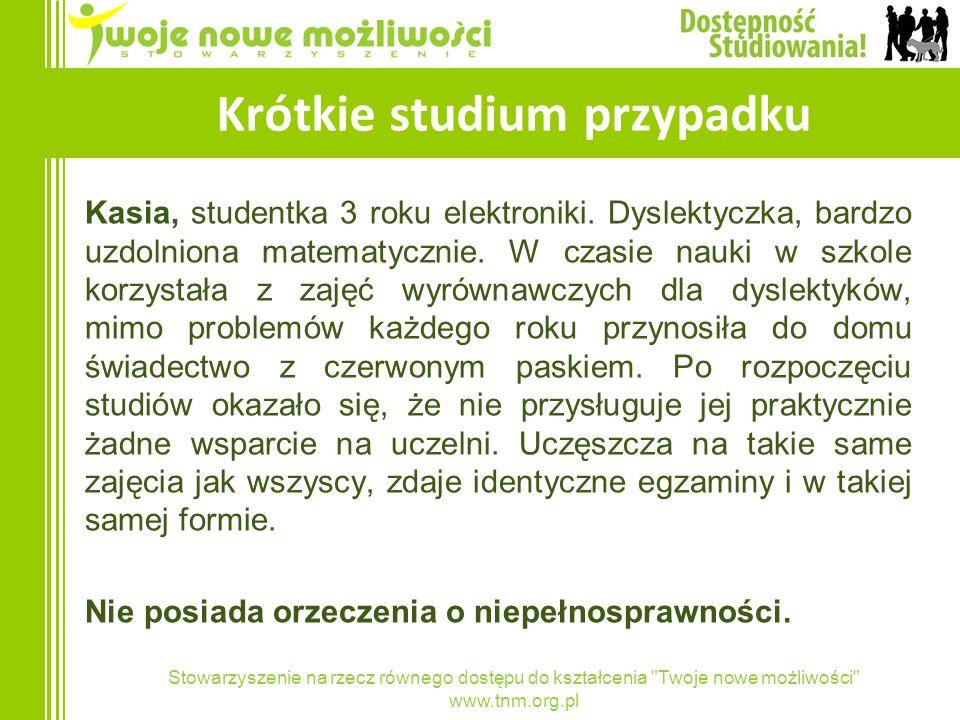 Stowarzyszenie na rzecz równego dostępu do kształcenia Twoje nowe możliwości www.tnm.org.pl Krótkie studium przypadku Kasia, studentka 3 roku elektroniki.