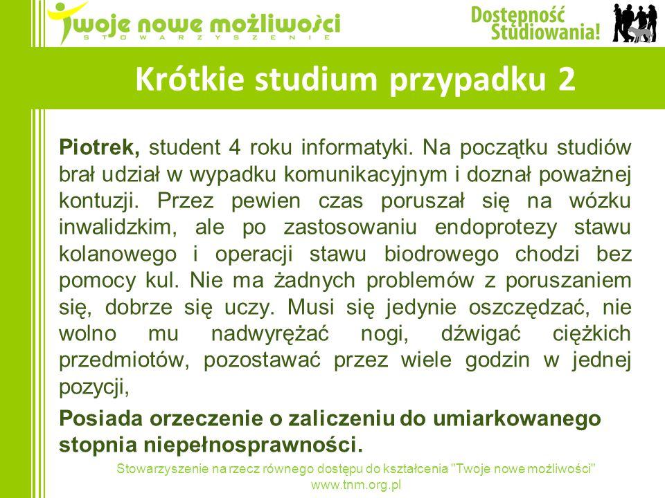 Stowarzyszenie na rzecz równego dostępu do kształcenia Twoje nowe możliwości www.tnm.org.pl Krótkie studium przypadku 2 Piotrek, student 4 roku informatyki.