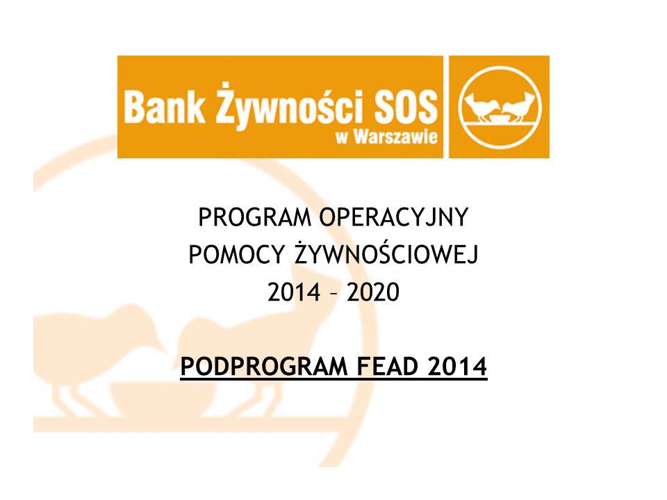 PROGRAM OPERACYJNY POMOCY ŻYWNOŚCIOWEJ 2014 – 2020 PODPROGRAM FEAD 2014