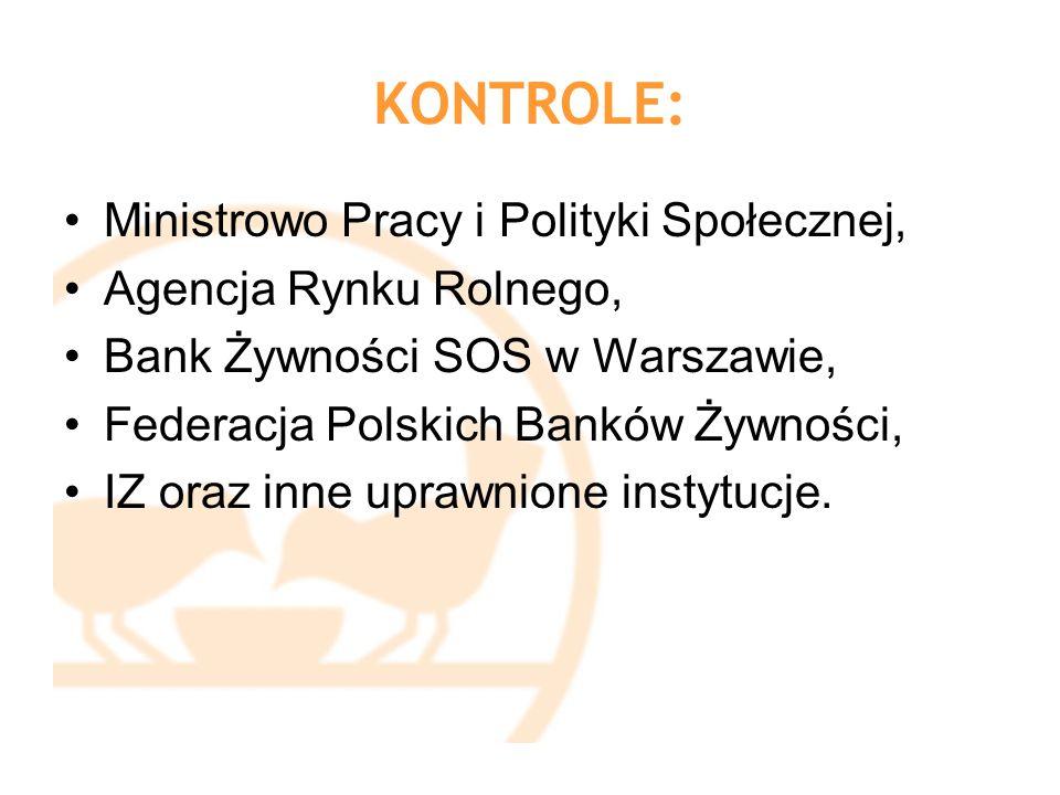 KONTROLE: Ministrowo Pracy i Polityki Społecznej, Agencja Rynku Rolnego, Bank Żywności SOS w Warszawie, Federacja Polskich Banków Żywności, IZ oraz in