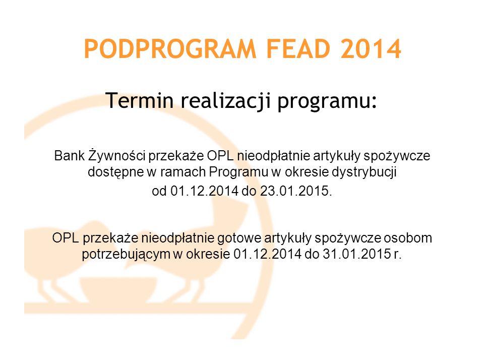 PODPROGRAM FEAD 2014 Termin realizacji programu: Bank Żywności przekaże OPL nieodpłatnie artykuły spożywcze dostępne w ramach Programu w okresie dystr