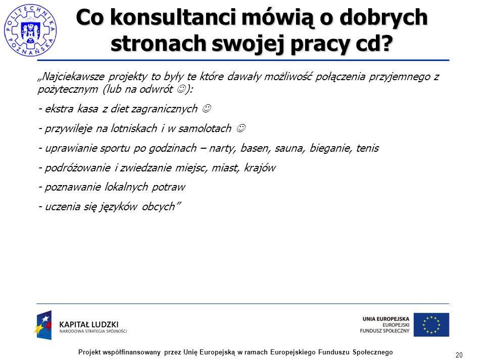 20 Projekt współfinansowany przez Unię Europejską w ramach Europejskiego Funduszu Społecznego Co konsultanci mówią o dobrych stronach swojej pracy cd.