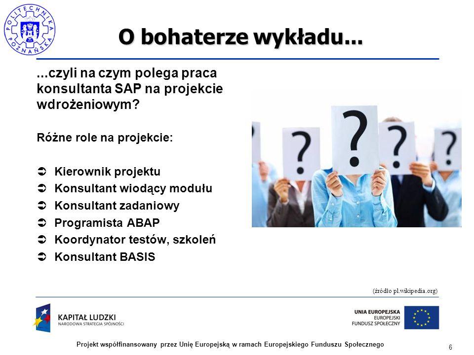 6 Projekt współfinansowany przez Unię Europejską w ramach Europejskiego Funduszu Społecznego O bohaterze wykładu......czyli na czym polega praca konsu