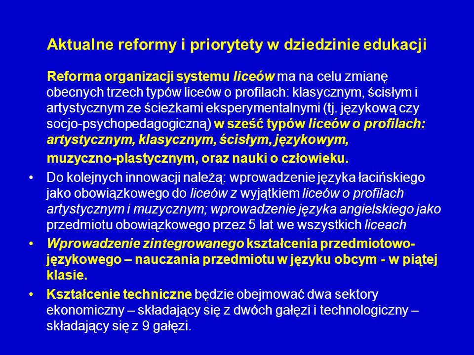 Aktualne reformy i priorytety w dziedzinie edukacji Reforma organizacji systemu liceów ma na celu zmianę obecnych trzech typów liceów o profilach: kla