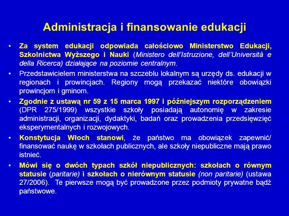 Administracja i finansowanie edukacji Za system edukacji odpowiada całościowo Ministerstwo Edukacji, Szkolnictwa Wyższego i Nauki (Ministero dell'Istr
