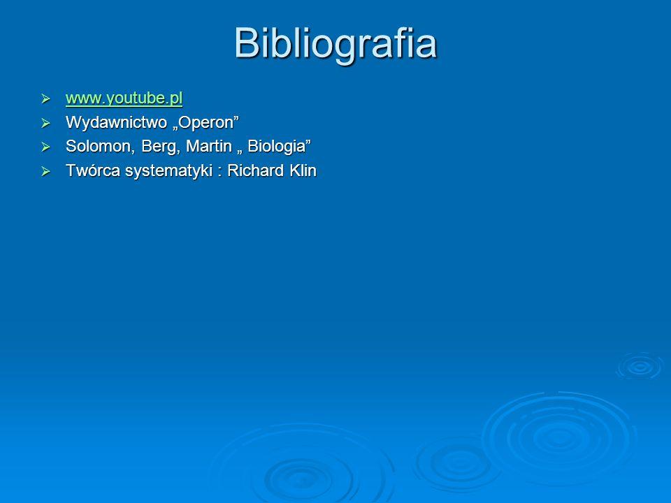 """Bibliografia  www.youtube.pl www.youtube.pl  Wydawnictwo """"Operon  Solomon, Berg, Martin """" Biologia  Twórca systematyki : Richard Klin"""
