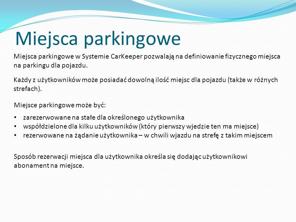 Miejsca parkingowe Miejsca parkingowe w Systemie CarKeeper pozwalają na definiowanie fizycznego miejsca na parkingu dla pojazdu.