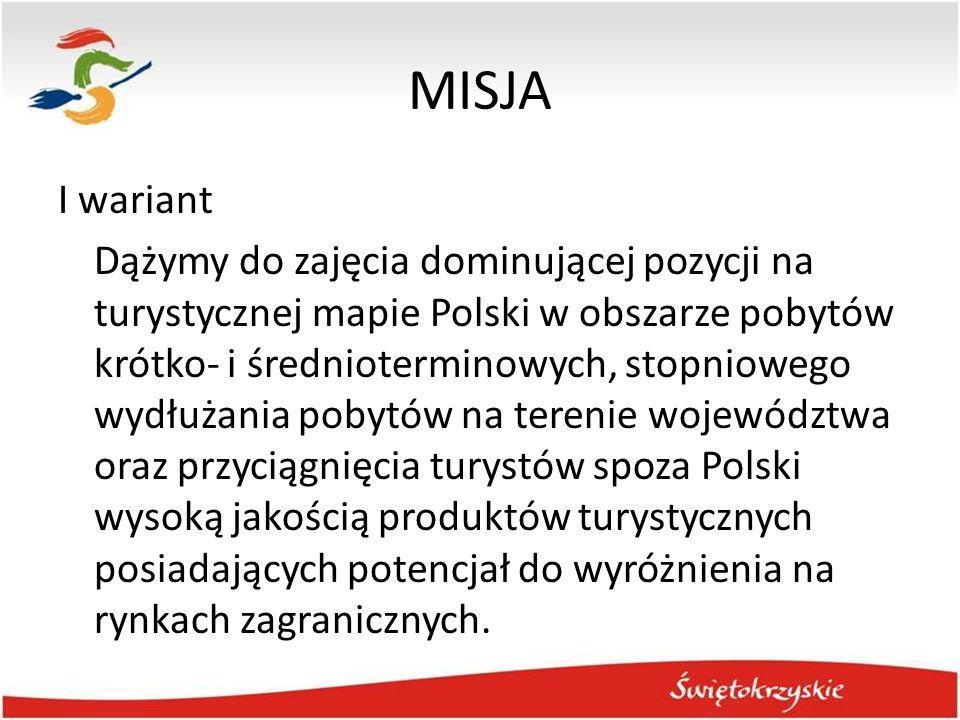 MISJA I wariant Dążymy do zajęcia dominującej pozycji na turystycznej mapie Polski w obszarze pobytów krótko- i średnioterminowych, stopniowego wydłuż