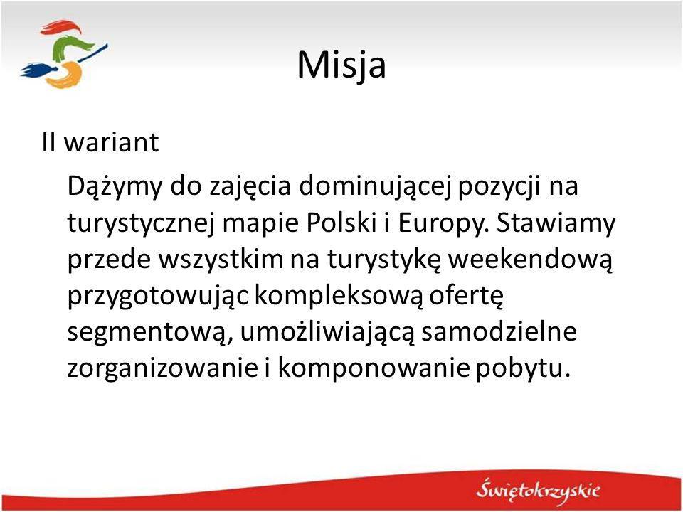Misja II wariant Dążymy do zajęcia dominującej pozycji na turystycznej mapie Polski i Europy. Stawiamy przede wszystkim na turystykę weekendową przygo