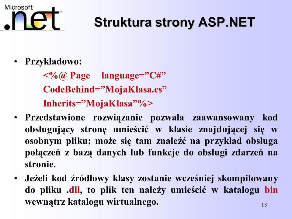 "13 Struktura strony ASP.NET Struktura strony ASP.NET Przykładowo: <%@ Page language=""C#"" CodeBehind=""MojaKlasa.cs"" Inherits=""MojaKlasa""%> Przedstawion"